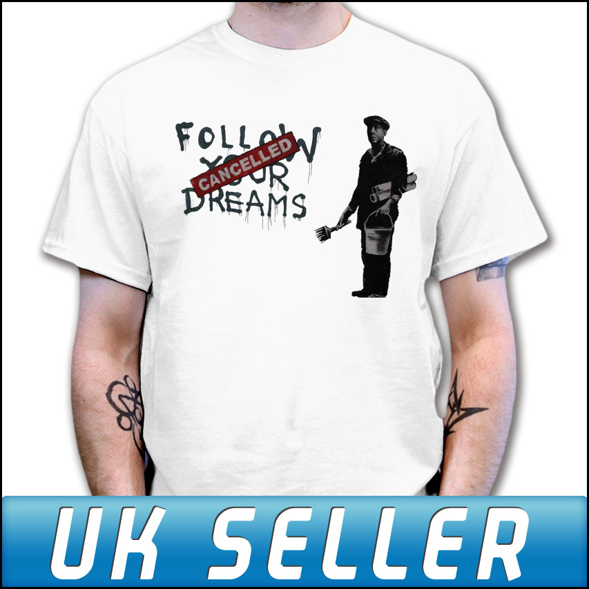 Banksy Follow Your Dreams Cancelled White T Shirt Mens Womens Children