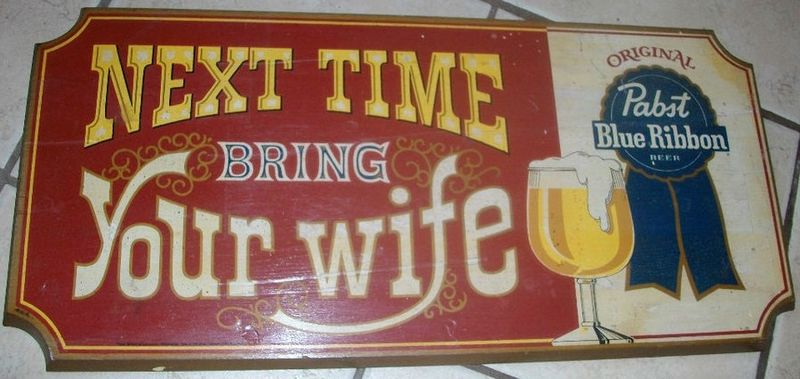 Vintage Pabst Blue Ribbon Wood Sign Next Time Bring Your Wife