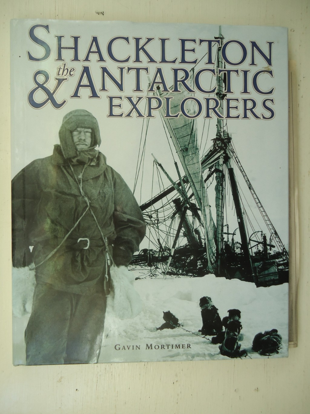 SHACKLETON-THE-ANTARCTIC-EXPLORERS-by-GAVIN-MORTIMER-HBDJ-1999-FIRST-EDITION