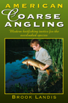 Thumbnail of American Coarse Angling: Modern Baitfishing Tactics for the Overlooked Species