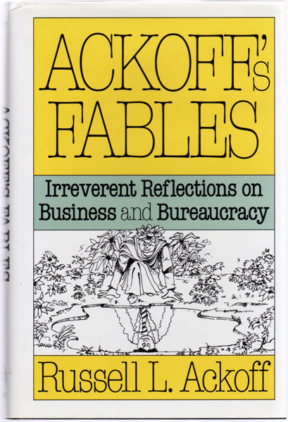 Thumbnail of Ackoff's Fables: Irreverent Reflections on Business and Bureaucracy