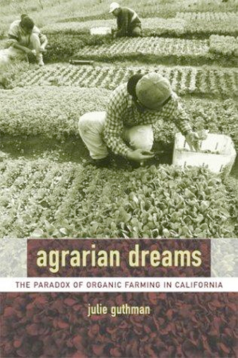 Thumbnail of Agrarian Dreams: The Paradox of Organic Farming in California (California Studie
