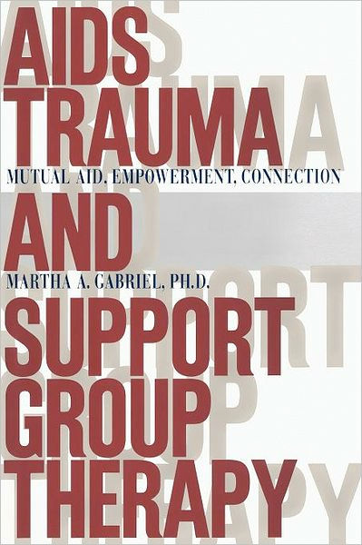 Thumbnail of AIDS Trauma and Support Group Therapy: Mutual Aid, Empowerment, Connection