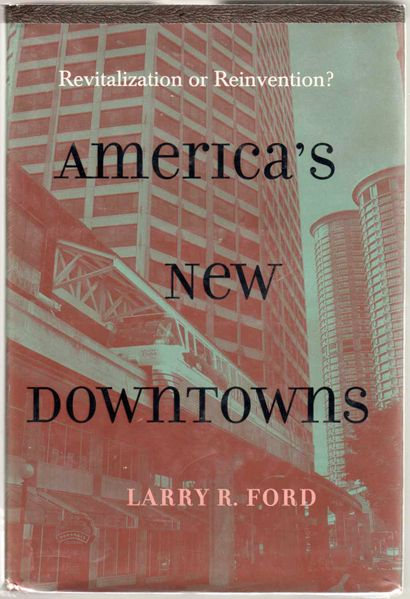 Thumbnail of America's New Downtowns: Revitalization or Reinvention? (Creating the North Amer