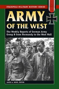 Thumbnail of Army of the West: The Weekly Reports of German Army Group B from Normandy to the