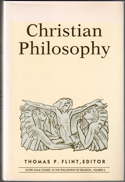 Thumbnail of Christian Philosophy (Notre Dame studies in the philosophy of religon)
