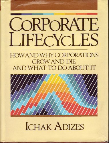 Thumbnail of Corporate Life Cycles: How and Why Corporations Grow and Die and What to Do Abou