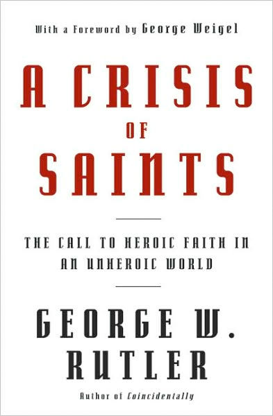 Thumbnail of A Crisis of Saints: The Call to Heroic Faith in an Unheroic World