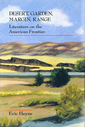 Thumbnail of Desert, Garden, Margin, Range: Literature on the American Frontier