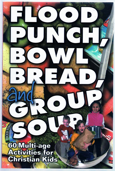 Thumbnail of Flood Punch, Bowl Bread, and Group Soup: 60 Multi-Age Activities for Christian K