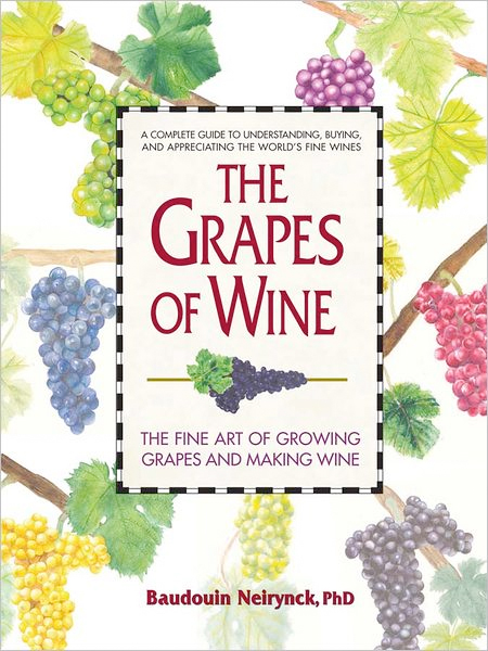 Thumbnail of The Grapes of Wine: The Fine Art of Growing Grapes and Making Wine
