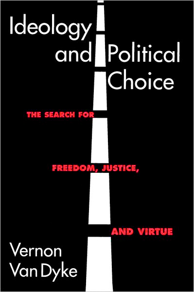 Thumbnail of Ideology and Political Choice: The Search for Freedom, Justice, and Virtue (Chat