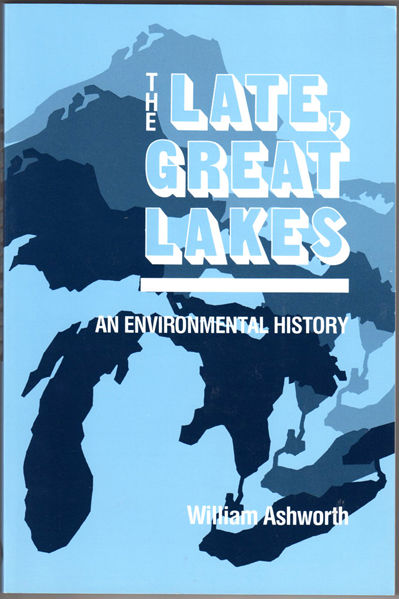 Thumbnail of The Late, Great Lakes: An Environmental History (Great Lakes Books)