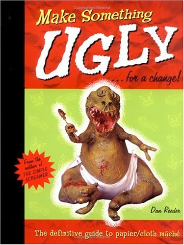 Thumbnail of Make Something Ugly...for a Change!: The Definitive Guide to Papier/Cloth Mache