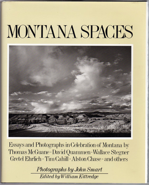 Montana Spaces: Essays and Photographs in Celebration of Montana William Kittredge