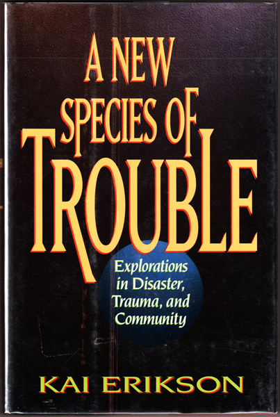 Thumbnail of A New Species of Trouble: Explorations in Disaster, Trauma, and Community