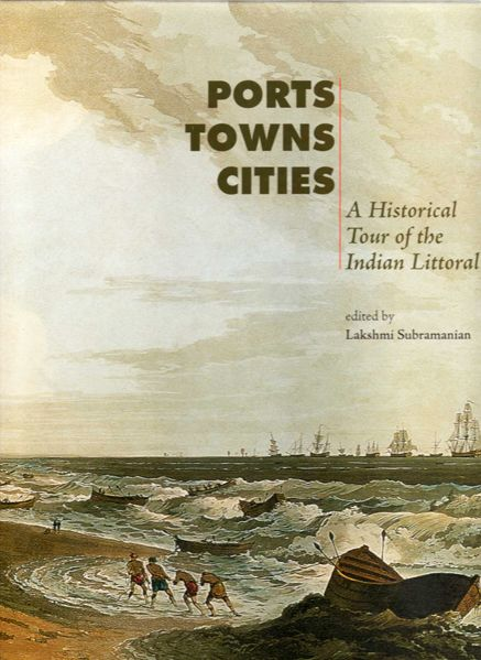 Thumbnail of Ports, Towns and Cities: A Historical Tour of the Indian Littoral