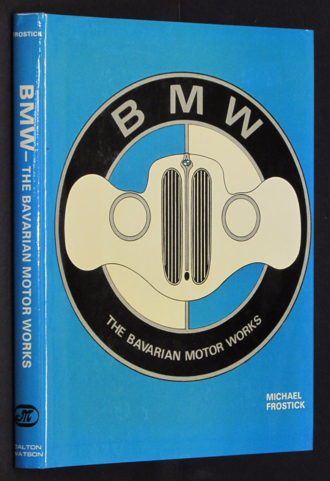 Image for B. M. W.: The Bavarian Motor Works by Frostick, Michael