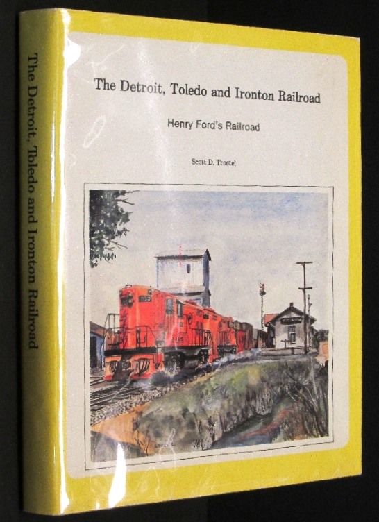 The Detroit, Toledo and Ironton Railroad: Henry Fords Railroad [Hardcover] by..., Trostel, Scott D.