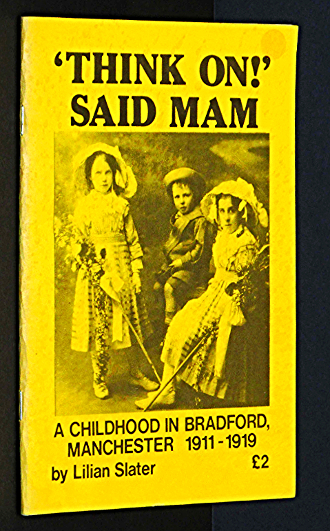 Think On! Said Mam: A Childhood in Bradford, Manchester, 1911-19