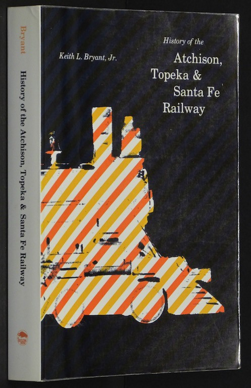History of the Atchison Topeka and Santa Fe Railway. [Paperback] by BRYANT, K...
