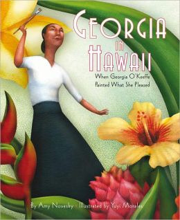 Georgia in Hawaii: When Georgia O?Keeffe Painted What She Pleased, Novesky, Amy; Morales, Yuyi [Illustrator]