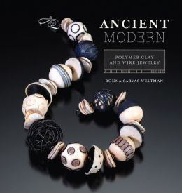 Ancient Modern: Polymer Clay And Wire Jewelry, Weltman, Ronna
