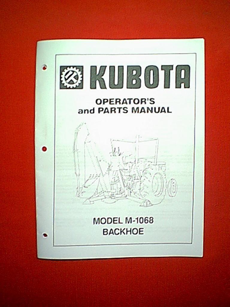 KUBOTA MODEL M-1068 BACKHOE OPERATOR'S AND PARTS MANUAL
