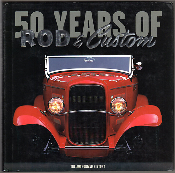 Image 0 of 50 Years of Rod & Custom, The Authorized History
