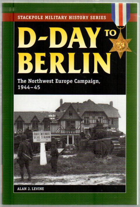 Image 0 of D-Day to Berlin: The Northwest Europe Campaign, 1944-45 (Stackpole Military Hist