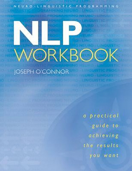Image 0 of NLP Workbook: A Practical Guide to Achieving the Results You Want