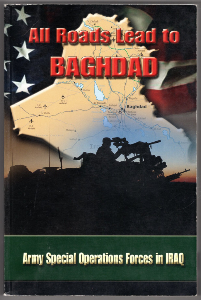 Image 0 of All Roads Lead to Baghdad:  Army Special Operations Forces in Iraq, New Chapter