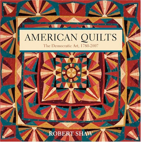 Image 0 of American Quilts: The Democratic Art, 1780-2007