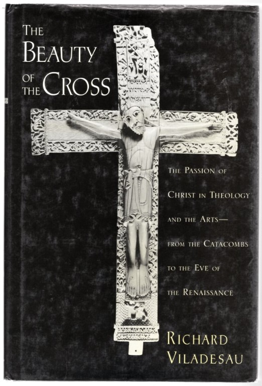 Image 0 of The Beauty of the Cross: The Passion of Christ in Theology and the Arts from the