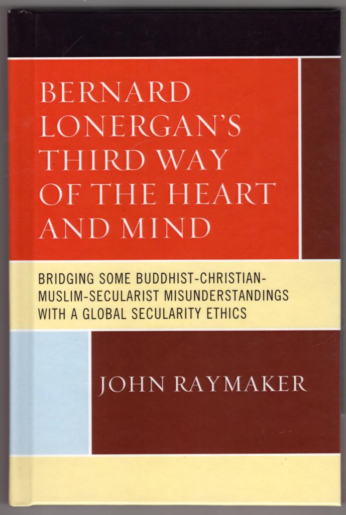 Image 0 of Bernard Lonergan's Third Way of the Heart and Mind: Bridging Some Buddhist-Chr