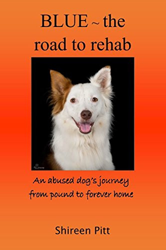 Image 0 of Blue ~ the road to rehab: An abused dog's journey from pound to forever home