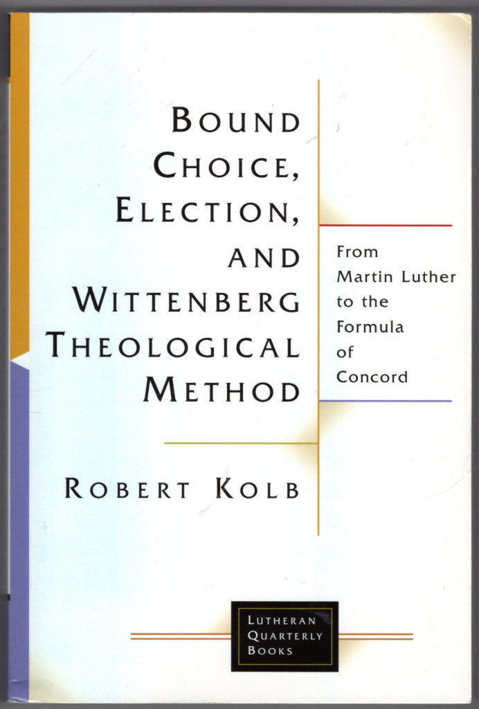 Image 0 of Bound Choice, Election, And Wittenberg Theological Method: From Martin Luther To