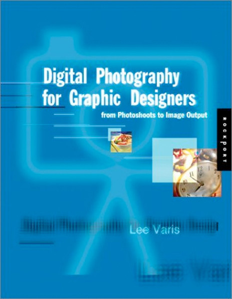Image 0 of Digital Photography for Graphic Designers: From Photo Shoot to Image Output