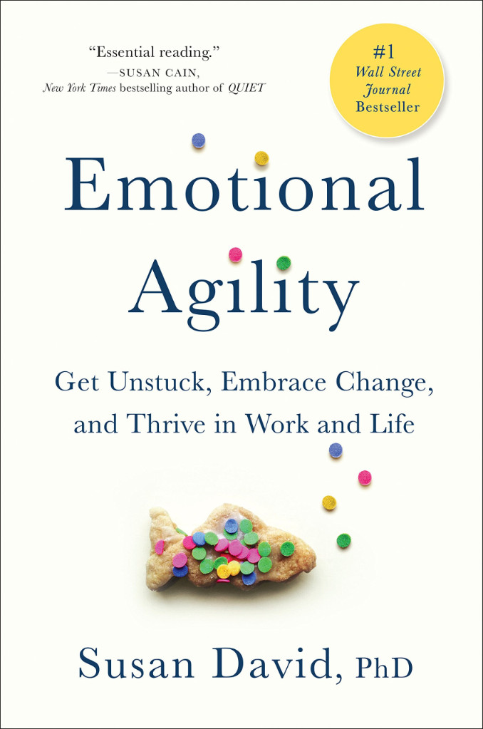 Image 0 of Emotional Agility: Get Unstuck, Embrace Change, and Thrive in Work and Life