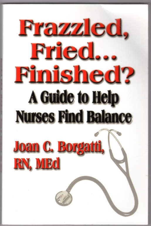 Image 0 of Frazzled, Fried...Finished? A Guide to Help Nurses Find Balance