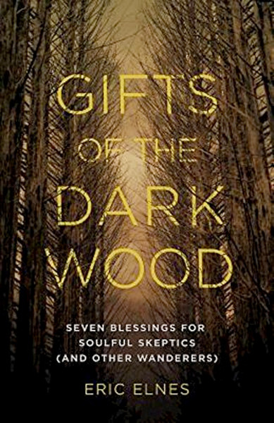 Image 0 of Gifts of the Dark Wood: Seven Blessings for Soulful Skeptics (and Other Wanderer