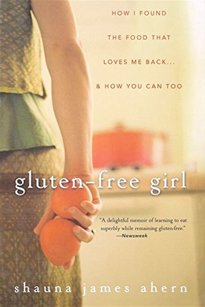 Image 0 of Gluten-Free Girl: How I Found the Food That Loves Me Back...And How You Can Too