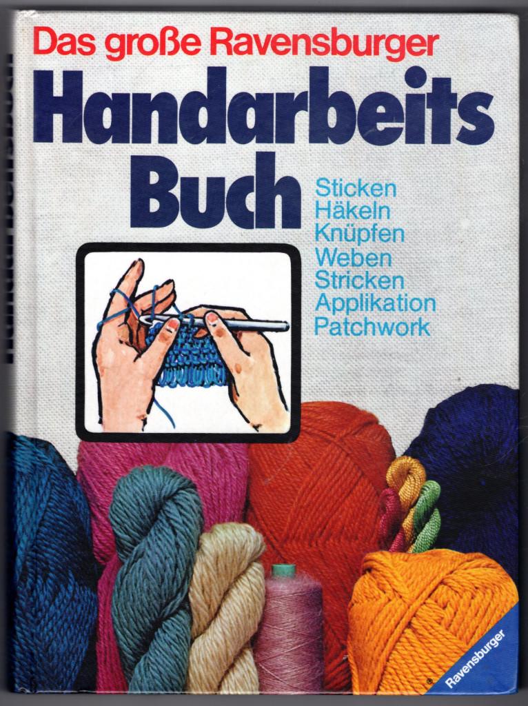 Image 0 of Das gross Ravensburger Handarbeits Buch: Sticken, Hakeln, Knupfen, Weben Stricke