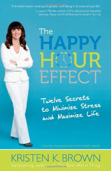 Image 0 of The Happy Hour Effect: Twelve Secrets to Minimize Stress and Maximize Life