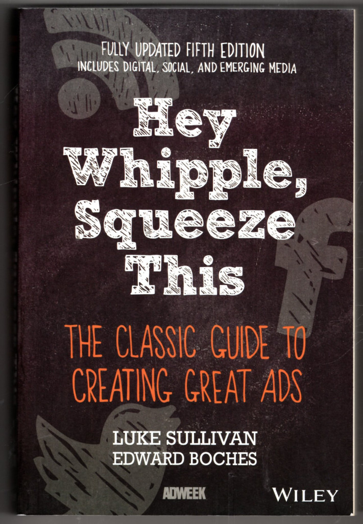 Image 0 of Hey, Whipple, Squeeze This: The Classic Guide to Creating Great Ads