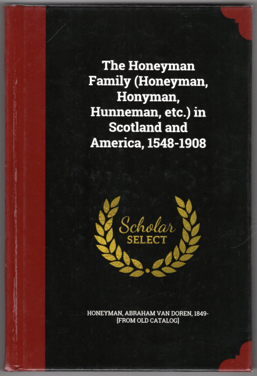 Image 0 of The Honeyman Family (Honeyman, Honyman, Hunneman, etc.) in Scotland and America,
