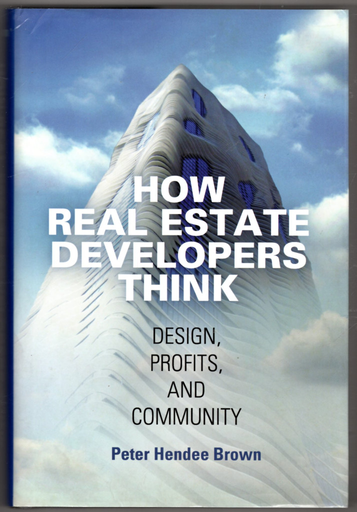 Image 0 of How Real Estate Developers Think: Design, Profits, and Community (The City in th