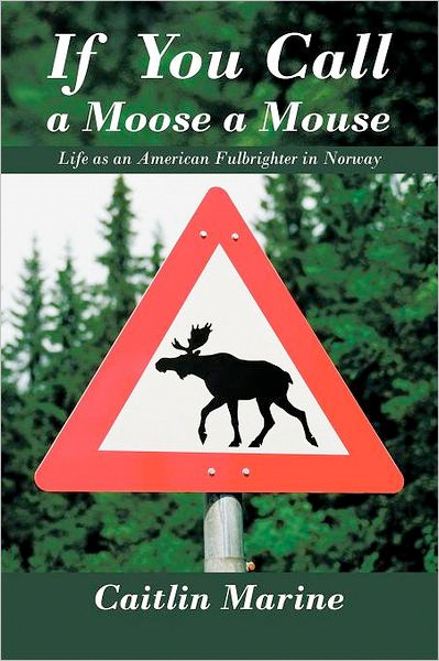 Image 0 of If You Call a Moose a Mouse: Life as an American Fulbrighter in Norway
