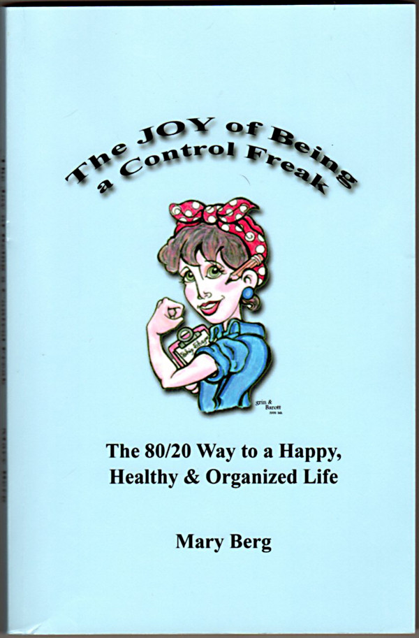 Image 0 of THE JOY OF BEING A CONTROL FREAK: The 80/20 Way to a Happy, Healthy & Organized