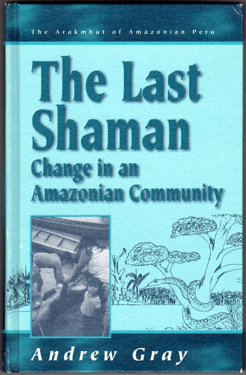 Image 0 of The Last Shaman: Change in an Amazonian Community (Arakmbut of Amazonian Peru/An